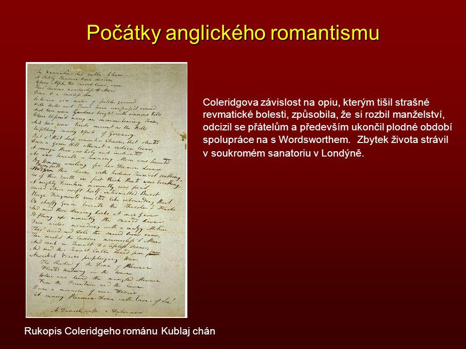 Počátky anglického romantismu Rukopis Coleridgeho románu Kublaj chán Coleridgova závislost na opiu, kterým tišil strašné revmatické bolesti, způsobila
