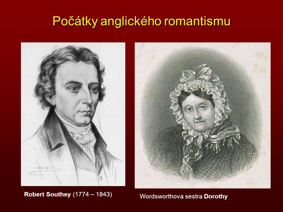 Počátky anglického romantismu Robert Southey (1774 – 1843) Wordsworthova sestra Dorothy