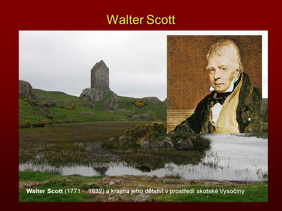 Walter Scott Walter Scott (1771 - 1832) a krajina jeho dětství v prostředí skotské Vysočiny