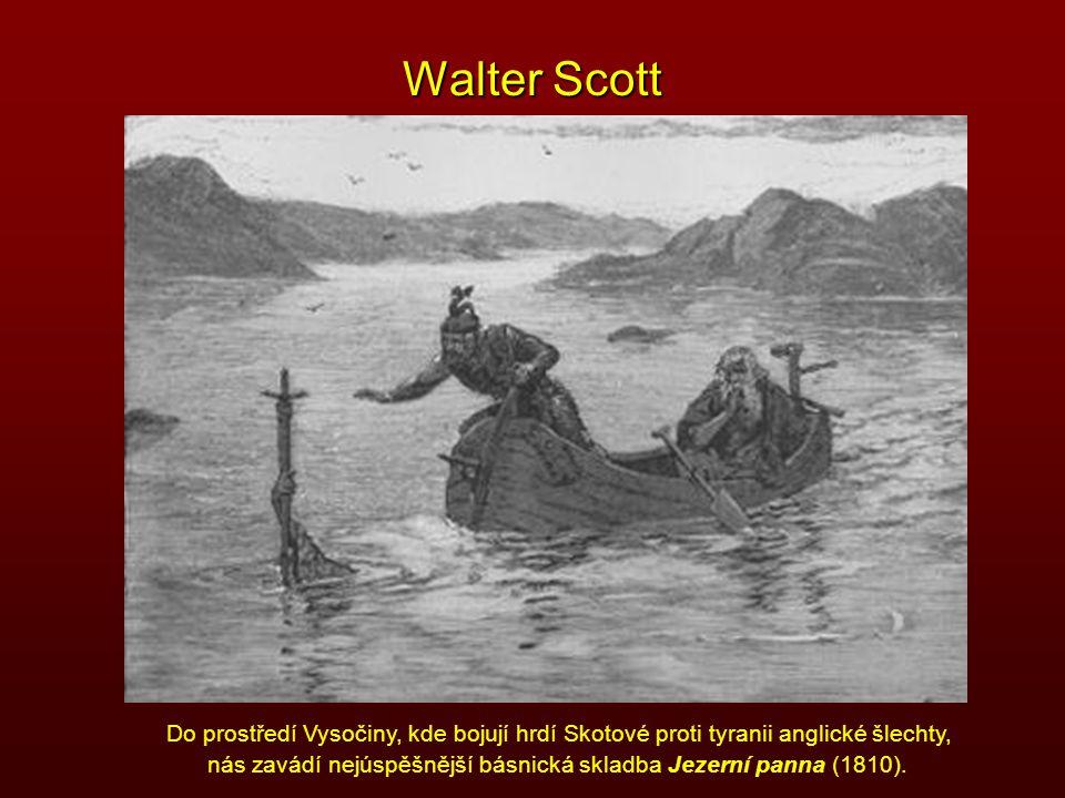 Walter Scott Do prostředí Vysočiny, kde bojují hrdí Skotové proti tyranii anglické šlechty, nás zavádí nejúspěšnější básnická skladba Jezerní panna (1