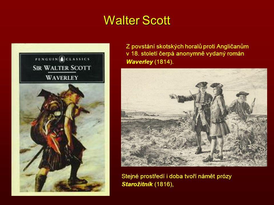 Walter Scott Stejné prostředí i doba tvoří námět prózy Starožitník (1816), Z povstání skotských horalů proti Angličanům v 18. století čerpá anonymně v