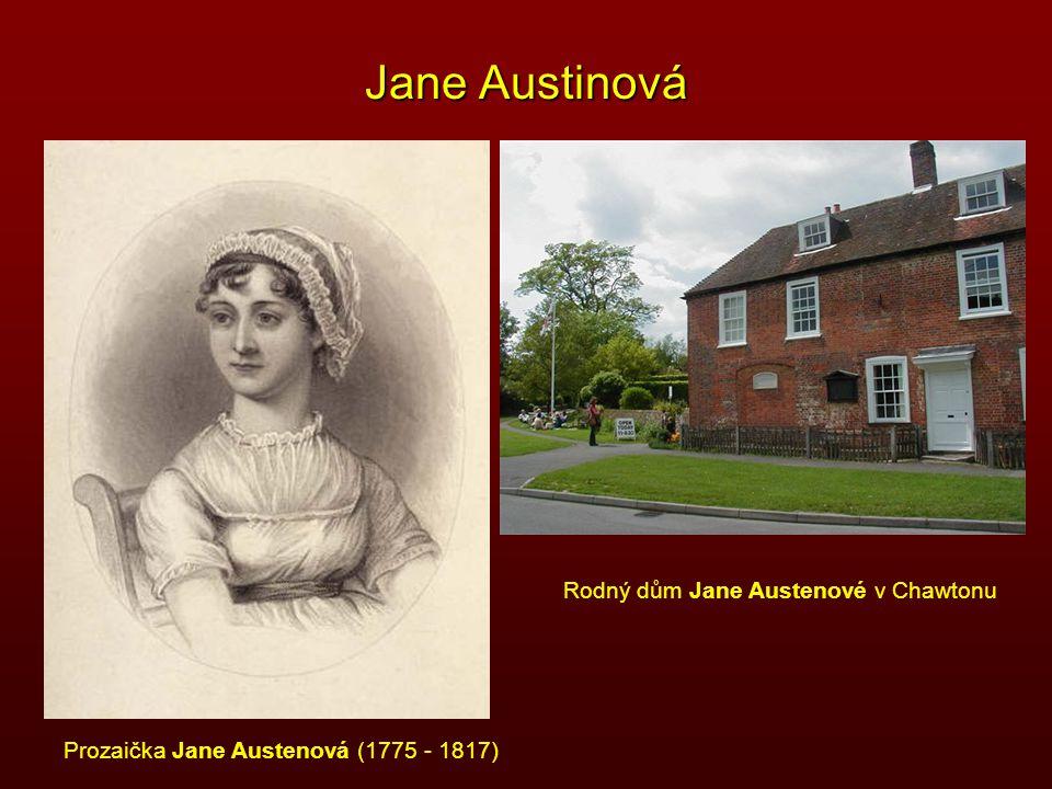 Jane Austinová Prozaička Jane Austenová (1775 - 1817) Rodný dům Jane Austenové v Chawtonu