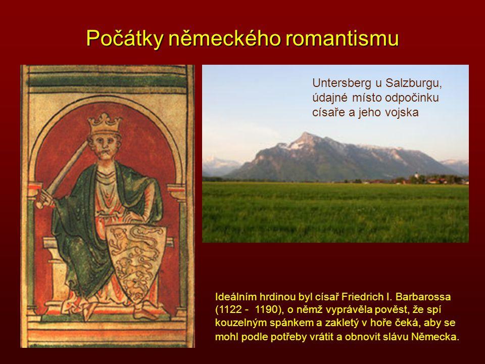 Počátky německého romantismu Ideálním hrdinou byl císař Friedrich I. Barbarossa (1122 - 1190), o němž vyprávěla pověst, že spí kouzelným spánkem a zak