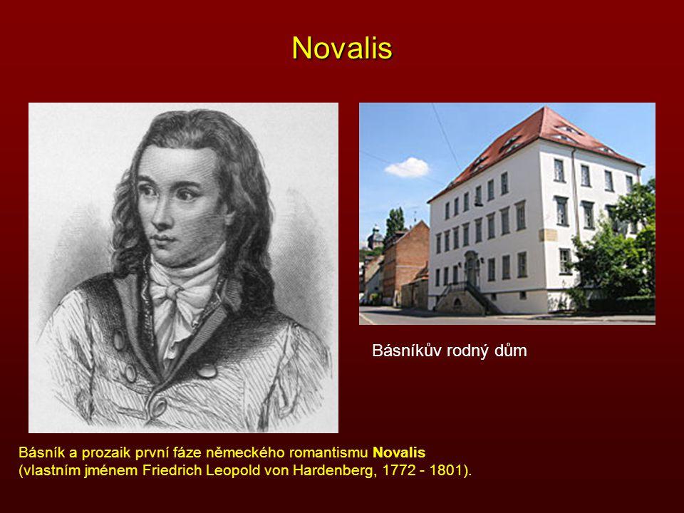 Novalis Básník a prozaik první fáze německého romantismu Novalis (vlastním jménem Friedrich Leopold von Hardenberg, 1772 - 1801). Básníkův rodný dům