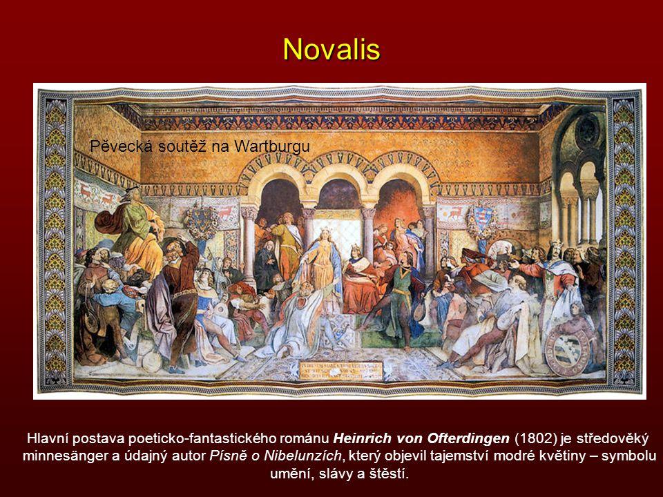 Novalis Pěvecká soutěž na Wartburgu Hlavní postava poeticko-fantastického románu Heinrich von Ofterdingen (1802) je středověký minnesänger a údajný au