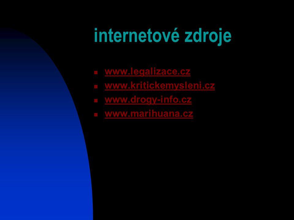 internetové zdroje www.legalizace.cz www.kritickemysleni.cz www.drogy-info.cz www.marihuana.cz