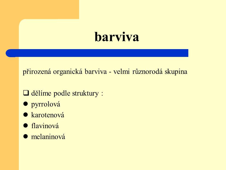 přirozená organická barviva - velmi různorodá skupina  dělíme podle struktury : pyrrolová karotenová flavinová melaninová