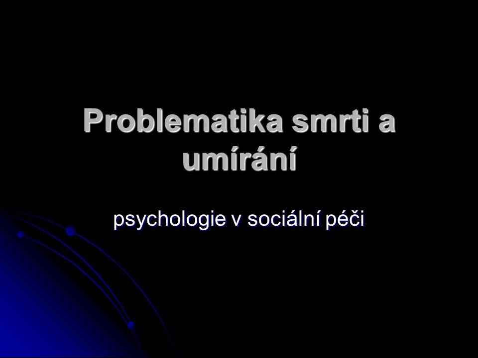 Problematika smrti a umírání psychologie v sociální péči