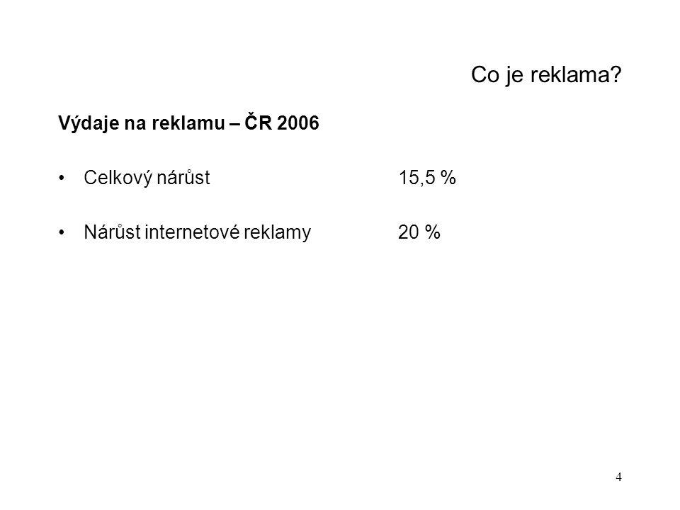 4 Co je reklama? Výdaje na reklamu – ČR 2006 Celkový nárůst15,5 % Nárůst internetové reklamy20 %