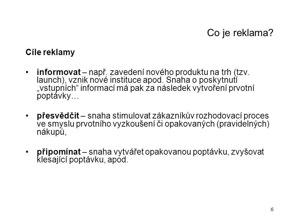 6 Co je reklama.Cíle reklamy informovat – např. zavedení nového produktu na trh (tzv.