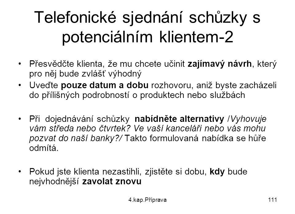 4.kap.Příprava111 Telefonické sjednání schůzky s potenciálním klientem-2 Přesvědčte klienta, že mu chcete učinit zajímavý návrh, který pro něj bude zv