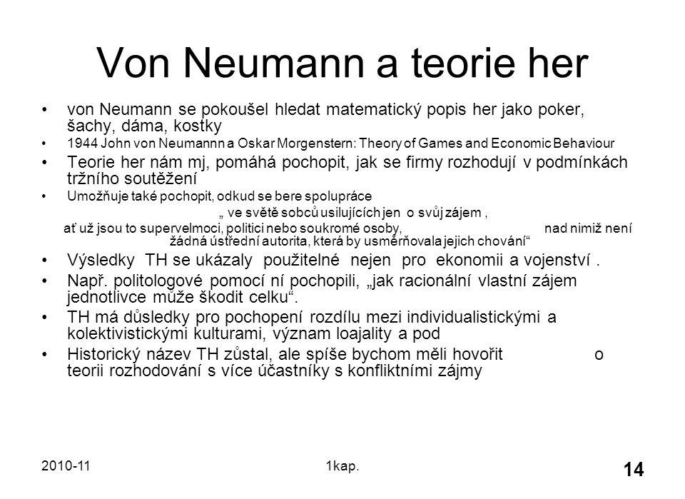 2010-111kap. 14 Von Neumann a teorie her von Neumann se pokoušel hledat matematický popis her jako poker, šachy, dáma, kostky 1944 John von Neumannn a