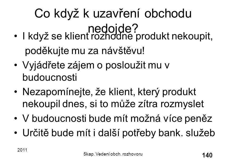 2011 5kap.Vedení obch. rozhovoru 140 Co když k uzavření obchodu nedojde.