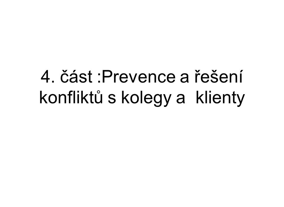 4. část :Prevence a řešení konfliktů s kolegy a klienty