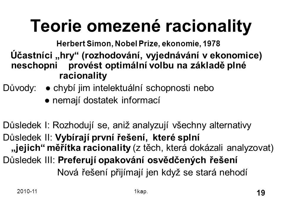 """2010-111kap. 19 Teorie omezené racionality Herbert Simon, Nobel Prize, ekonomie, 1978 Účastníci """"hry"""" (rozhodování, vyjednávání v ekonomice) neschopni"""