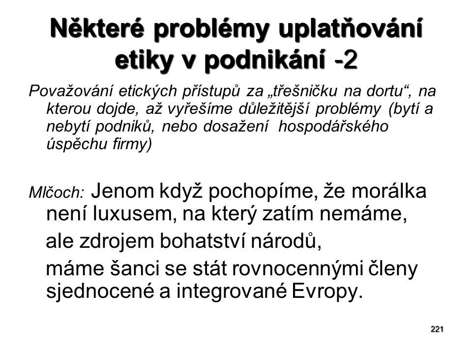 """221 Některé problémy uplatňování etiky v podnikání -2 Považování etických přístupů za """"třešničku na dortu"""", na kterou dojde, až vyřešíme důležitější p"""