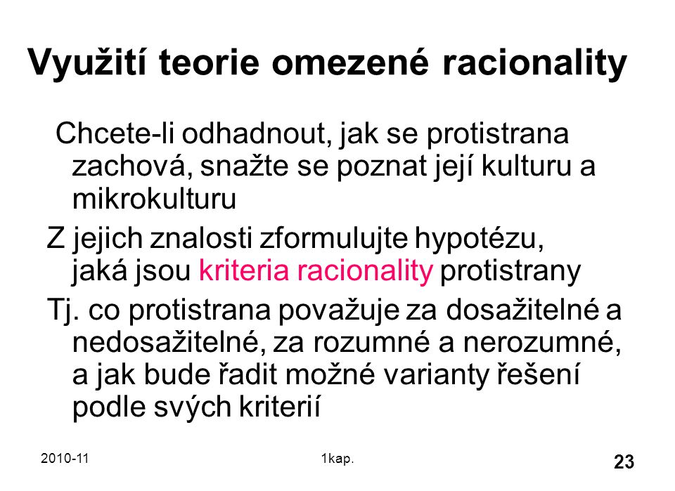 2010-111kap. 23 Využití teorie omezené racionality Chcete-li odhadnout, jak se protistrana zachová, snažte se poznat její kulturu a mikrokulturu Z jej