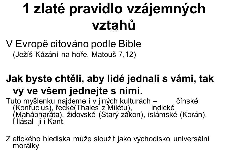 1 zlaté pravidlo vzájemných vztahů V Evropě citováno podle Bible (Ježíš-Kázání na hoře, Matouš 7,12) Jak byste chtěli, aby lidé jednali s vámi, tak vy