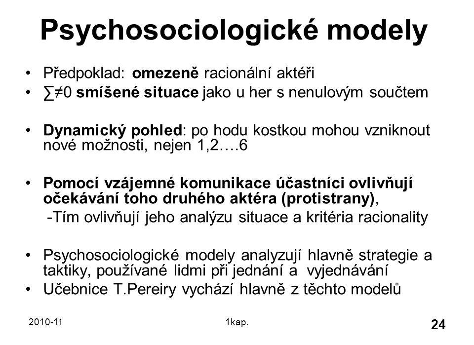 2010-111kap. 24 Psychosociologické modely Předpoklad: omezeně racionální aktéři ∑≠0 smíšené situace jako u her s nenulovým součtem Dynamický pohled: p
