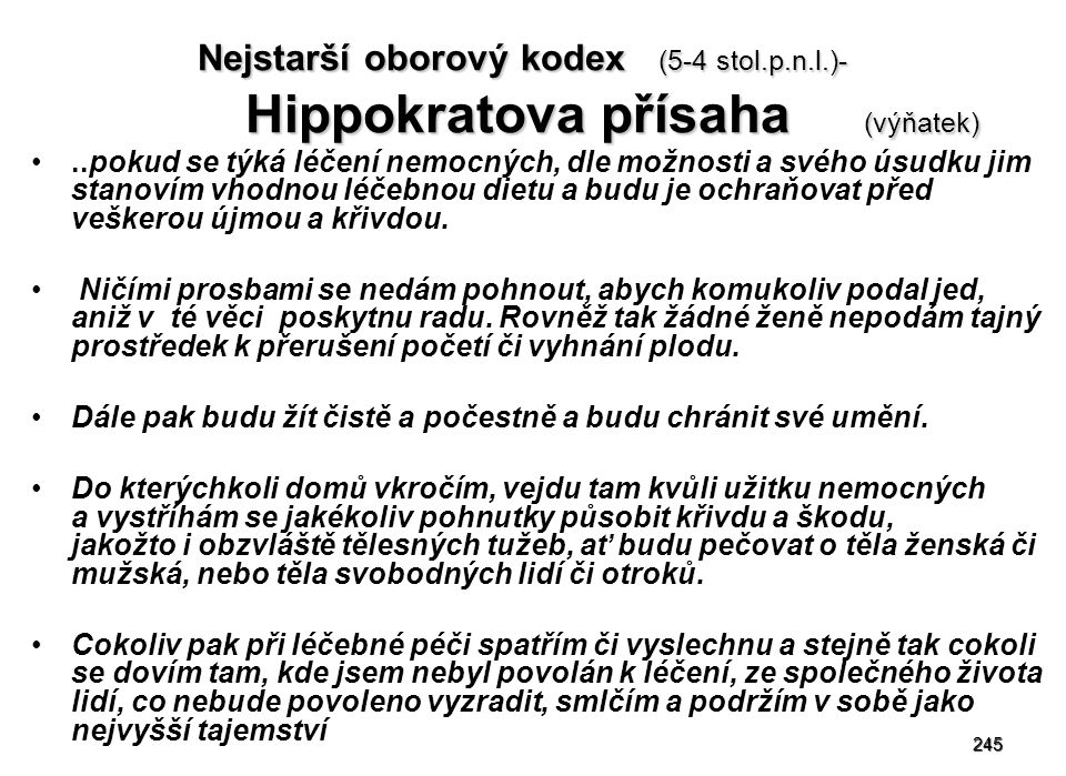 245 Nejstarší oborový kodex (5-4 stol.p.n.l.)- Hippokratova přísaha (výňatek)..pokud se týká léčení nemocných, dle možnosti a svého úsudku jim stanoví