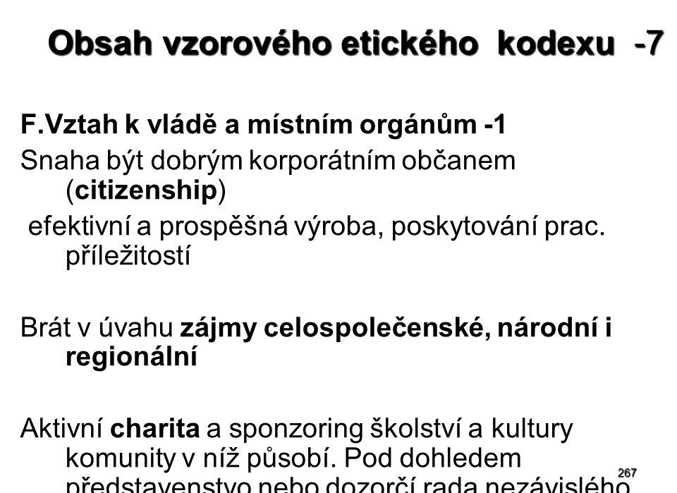 267 Obsah vzorového etického kodexu -7 F.Vztah k vládě a místním orgánům -1 Snaha být dobrým korporátním občanem (citizenship) efektivní a prospěšná výroba, poskytování prac.