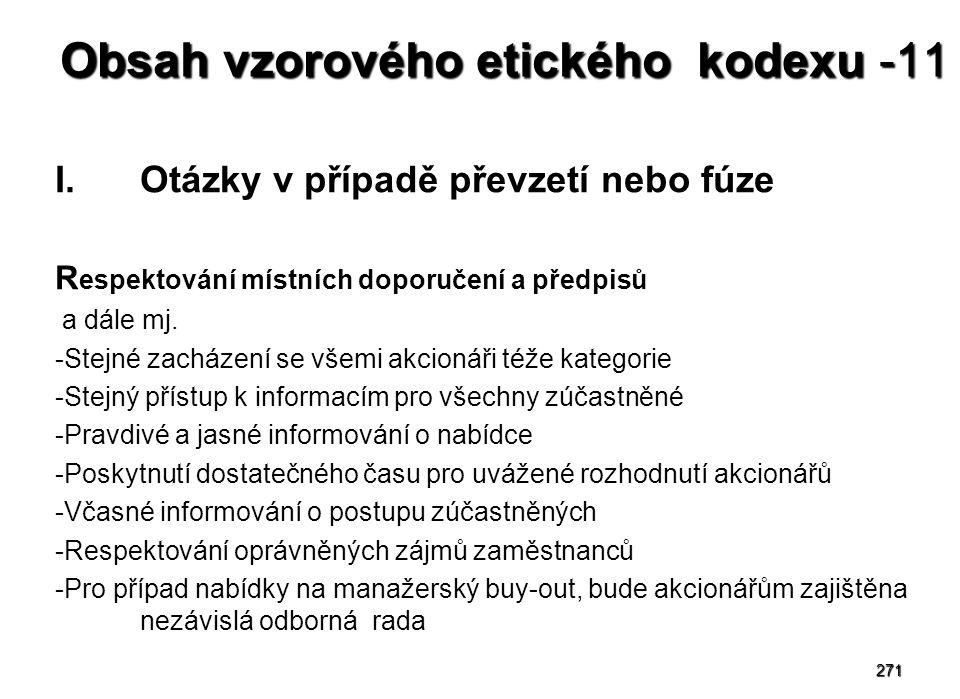 271 Obsah vzorového etického kodexu -11 I.Otázky v případě převzetí nebo fúze R espektování místních doporučení a předpisů a dále mj. -Stejné zacházen