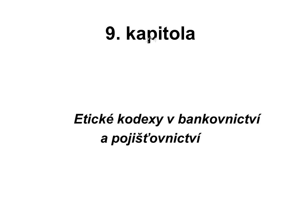 274 9. kapitola Etické kodexy v bankovnictví a pojišťovnictví 274