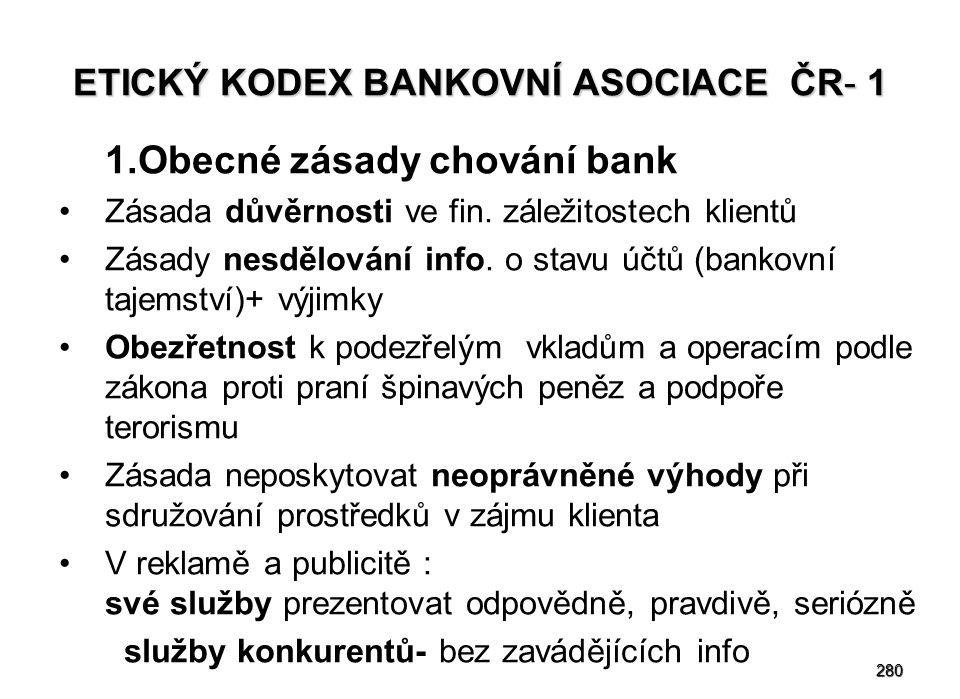 280 ETICKÝ KODEX BANKOVNÍ ASOCIACE ČR- 1 1.Obecné zásady chování bank Zásada důvěrnosti ve fin.