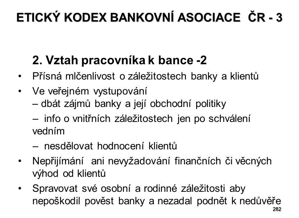 282 ETICKÝ KODEX BANKOVNÍ ASOCIACE ČR - 3 2. Vztah pracovníka k bance -2 Přísná mlčenlivost o záležitostech banky a klientů Ve veřejném vystupování –