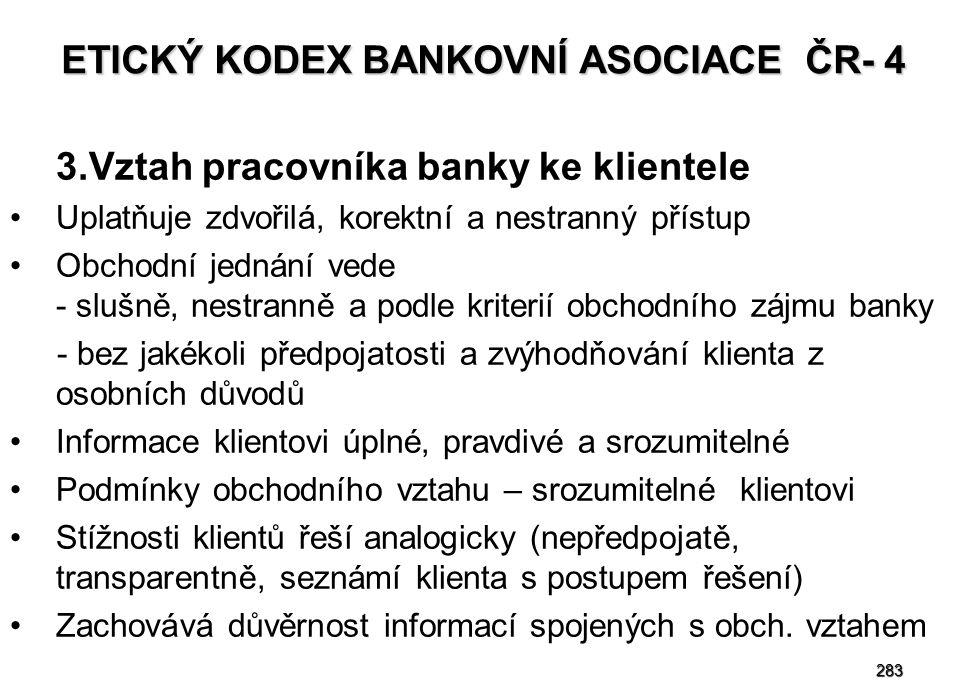 283 ETICKÝ KODEX BANKOVNÍ ASOCIACE ČR- 4 3.Vztah pracovníka banky ke klientele Uplatňuje zdvořilá, korektní a nestranný přístup Obchodní jednání vede