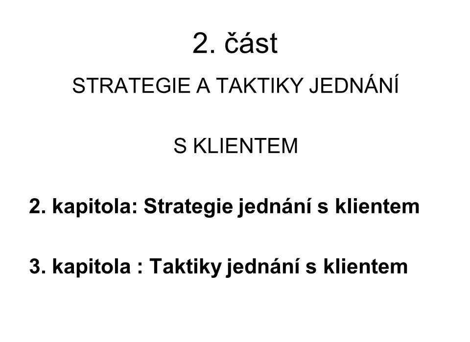 2. část STRATEGIE A TAKTIKY JEDNÁNÍ S KLIENTEM 2. kapitola: Strategie jednání s klientem 3. kapitola : Taktiky jednání s klientem