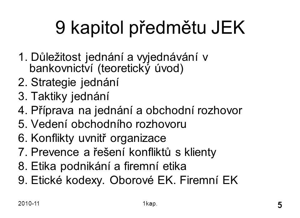 2010-111kap. 5 9 kapitol předmětu JEK 1. Důležitost jednání a vyjednávání v bankovnictví (teoretický úvod) 2. Strategie jednání 3. Taktiky jednání 4.