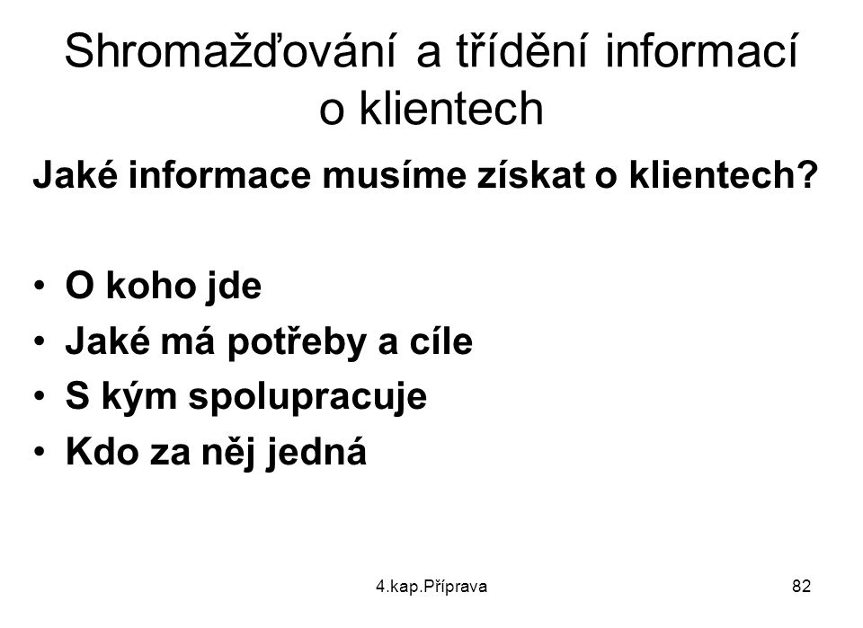 4.kap.Příprava82 Shromažďování a třídění informací o klientech Jaké informace musíme získat o klientech.