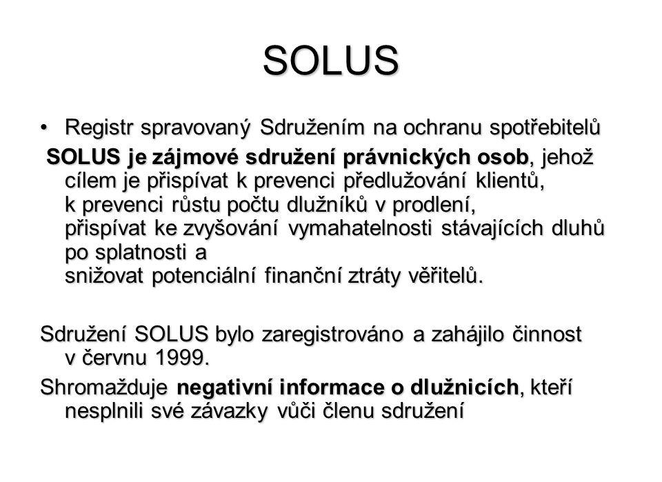 SOLUS Registr spravovaný Sdružením na ochranu spotřebitelůRegistr spravovaný Sdružením na ochranu spotřebitelů SOLUS je zájmové sdružení právnických osob, jehož cílem je přispívat k prevenci předlužování klientů, k prevenci růstu počtu dlužníků v prodlení, přispívat ke zvyšování vymahatelnosti stávajících dluhů po splatnosti a snižovat potenciální finanční ztráty věřitelů.