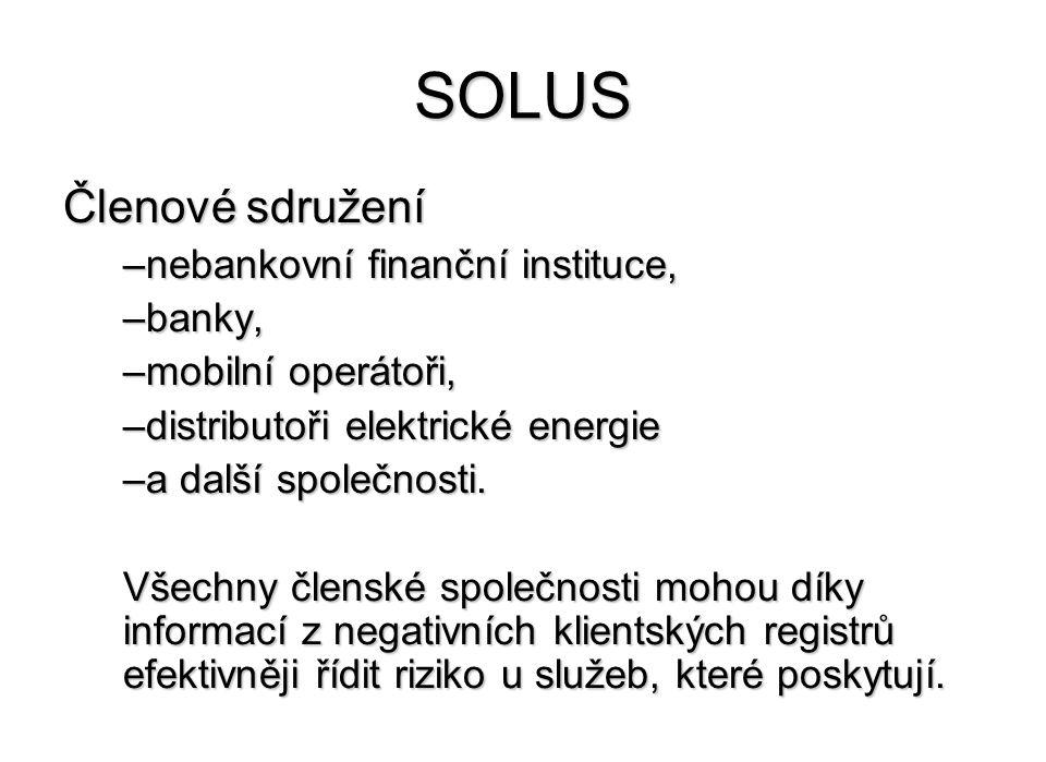 SOLUS Členové sdružení –nebankovní finanční instituce, –banky, –mobilní operátoři, –distributoři elektrické energie –a další společnosti.