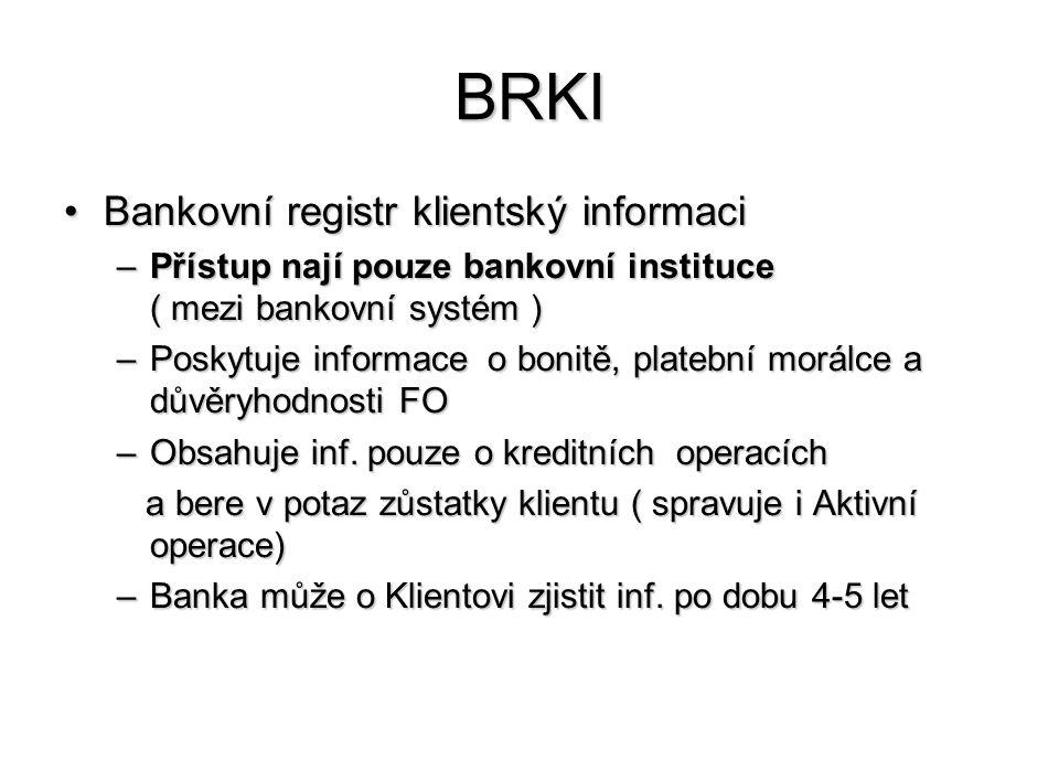 BRKI Bankovní registr klientský informaciBankovní registr klientský informaci –Přístup nají pouze bankovní instituce ( mezi bankovní systém ) –Poskytuje informace o bonitě, platební morálce a důvěryhodnosti FO –Obsahuje inf.