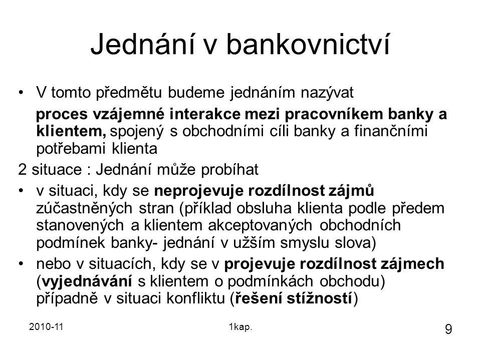 2010-111kap. 9 Jednání v bankovnictví V tomto předmětu budeme jednáním nazývat proces vzájemné interakce mezi pracovníkem banky a klientem, spojený s
