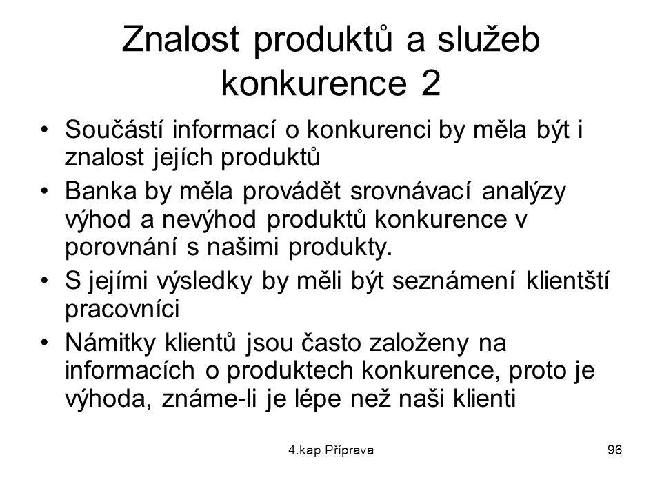 4.kap.Příprava96 Znalost produktů a služeb konkurence 2 Součástí informací o konkurenci by měla být i znalost jejích produktů Banka by měla provádět s