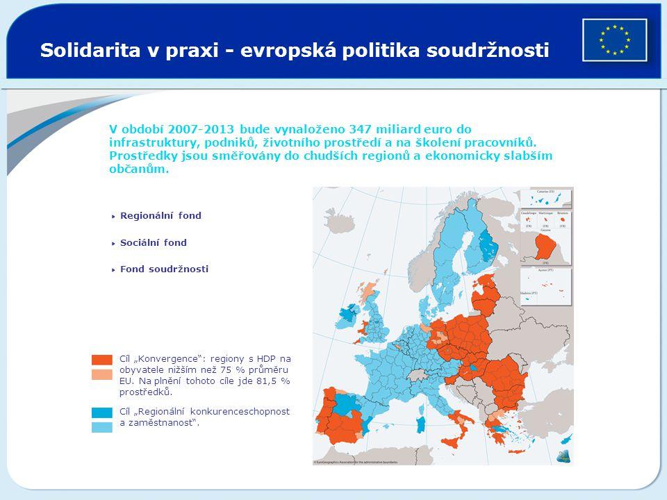 Solidarita v praxi - evropská politika soudržnosti V období 2007-2013 bude vynaloženo 347 miliard euro do infrastruktury, podniků, životního prostředí