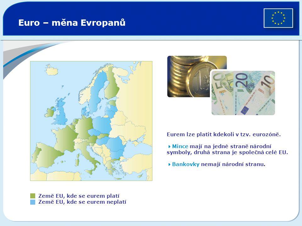 Euro – měna Evropanů Země EU, kde se eurem platí Země EU, kde se eurem neplatí Eurem lze platit kdekoli v tzv. eurozóně.  Mince mají na jedné straně