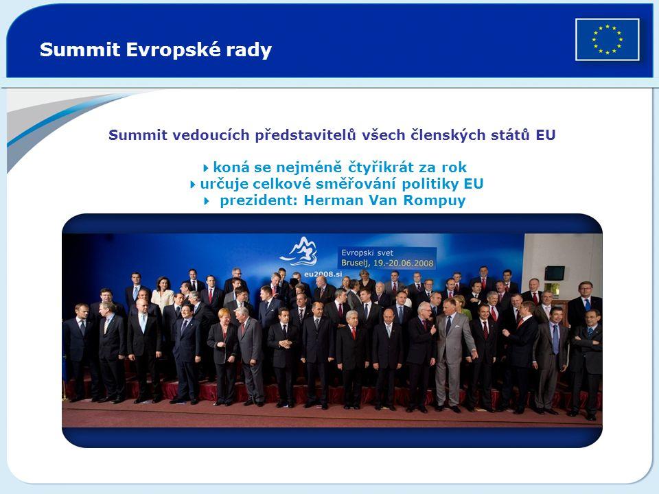 Summit Evropské rady Summit vedoucích představitelů všech členských států EU  koná se nejméně čtyřikrát za rok  určuje celkové směřování politiky EU