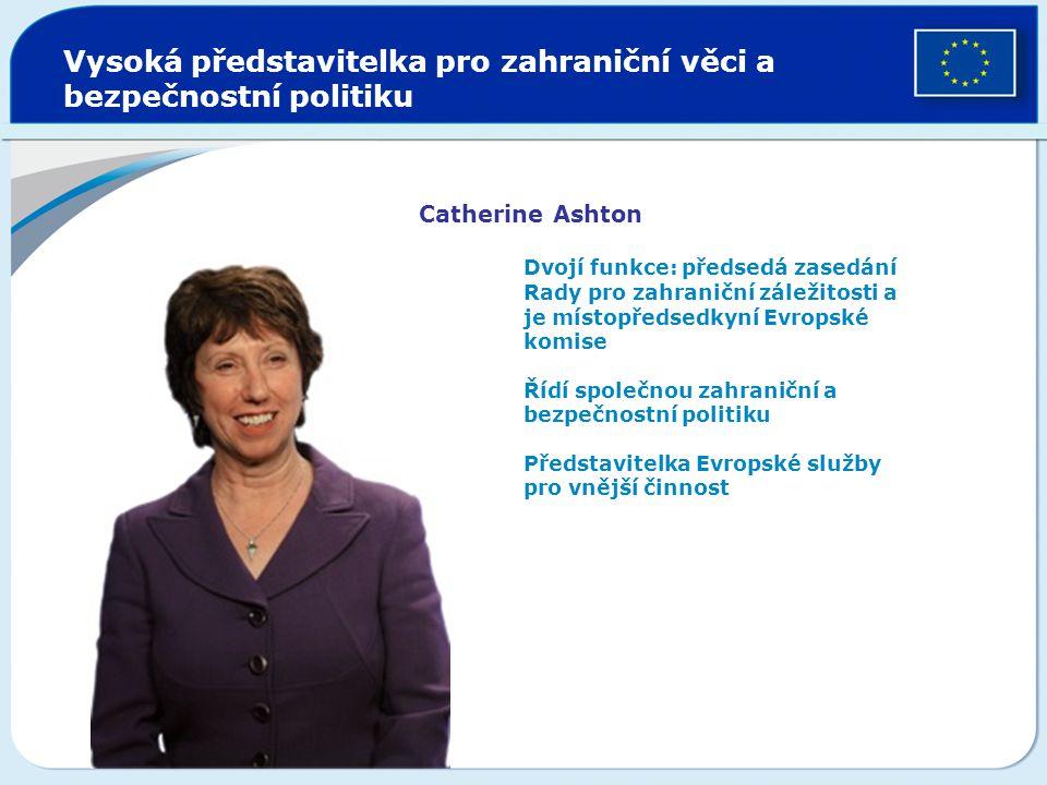 Vysoká představitelka pro zahraniční věci a bezpečnostní politiku A high representative for foreign affairs and security Catherine Ashton Dvojí funkce