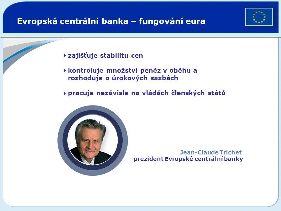  zajišťuje stabilitu cen  kontroluje množství peněz v oběhu a rozhoduje o úrokových sazbách  pracuje nezávisle na vládách členských států Evropská