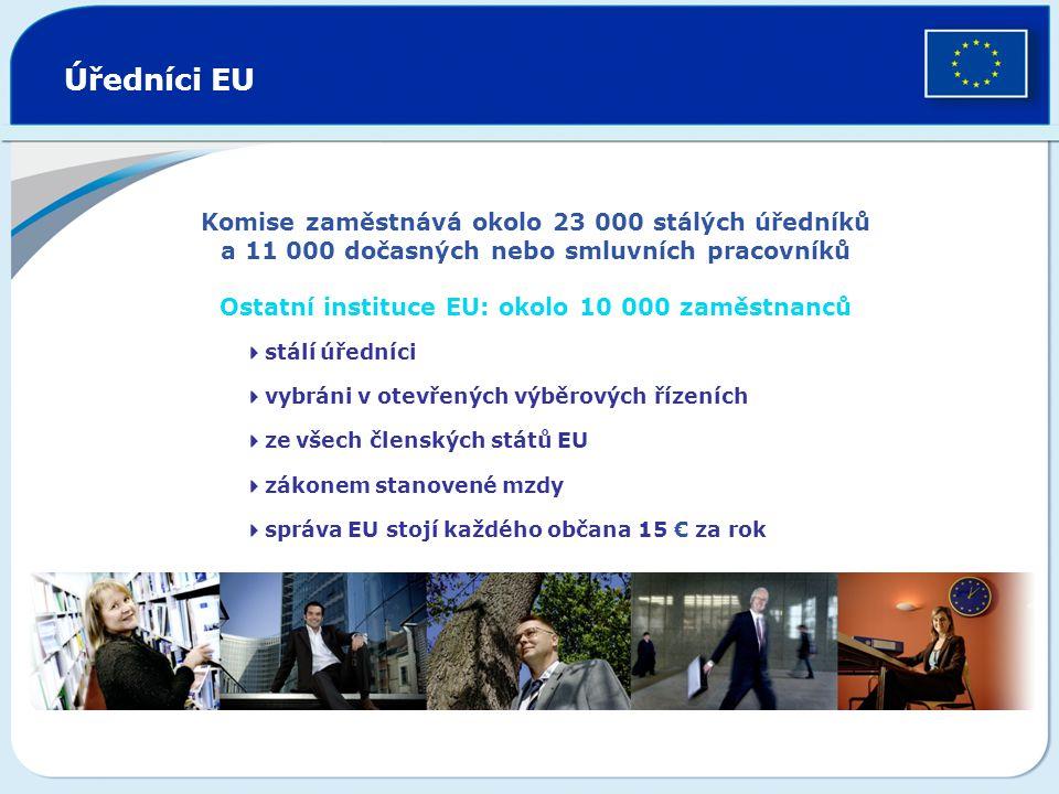 Úředníci EU Komise zaměstnává okolo 23 000 stálých úředníků a 11 000 dočasných nebo smluvních pracovníků Ostatní instituce EU: okolo 10 000 zaměstnanc