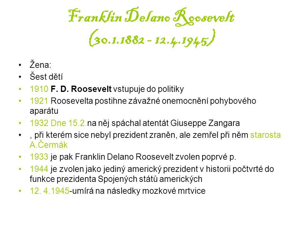 Franklin Delano Roosevelt (30.1.1882 - 12.4.1945) Žena: Šest dětí 1910 F. D. Roosevelt vstupuje do politiky 1921 Roosevelta postihne závažné onemocněn