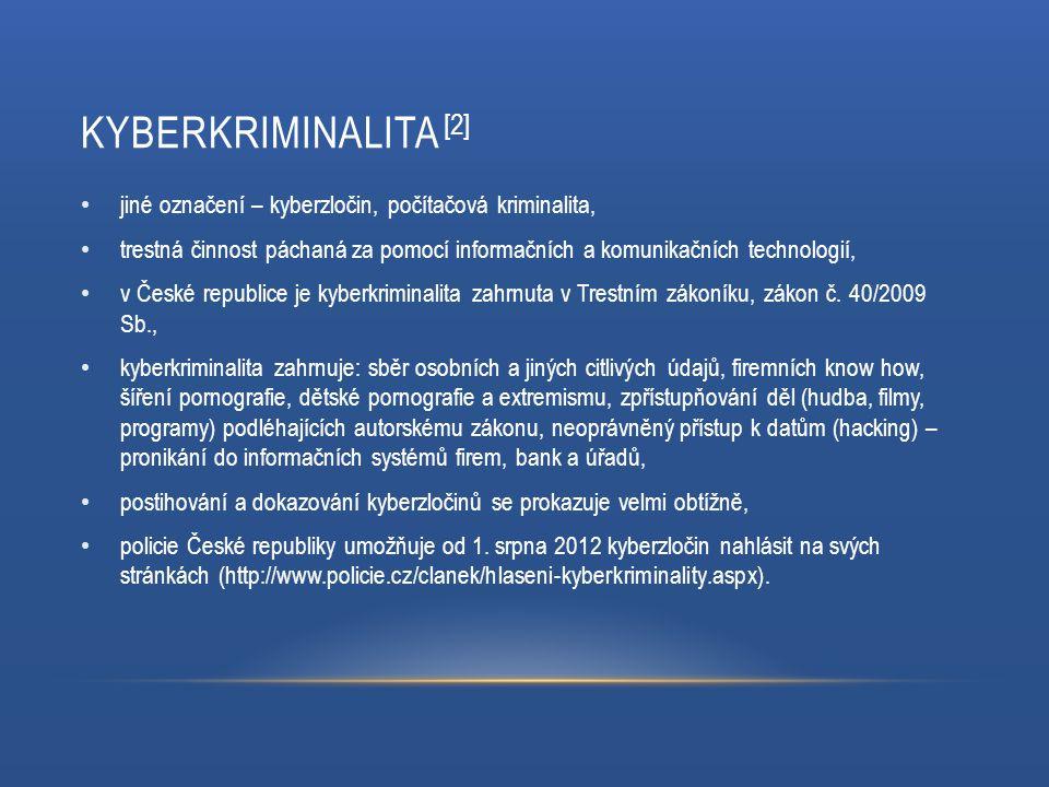 KYBERKRIMINALITA [2] jiné označení – kyberzločin, počítačová kriminalita, trestná činnost páchaná za pomocí informačních a komunikačních technologií,