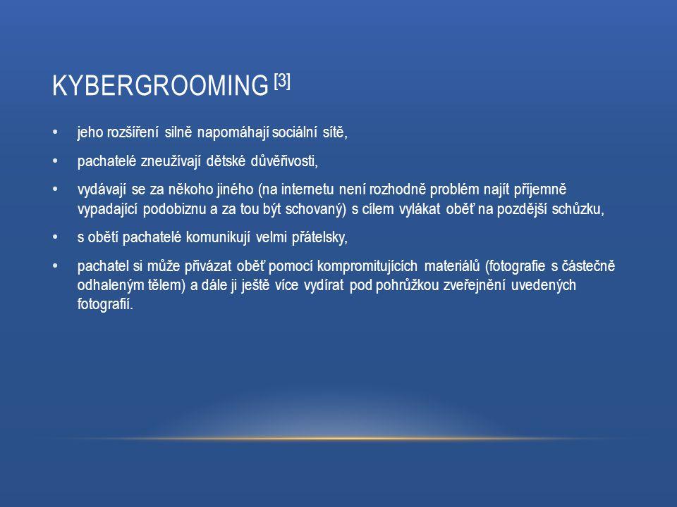 KYBERGROOMING [3] jeho rozšíření silně napomáhají sociální sítě, pachatelé zneužívají dětské důvěřivosti, vydávají se za někoho jiného (na internetu n