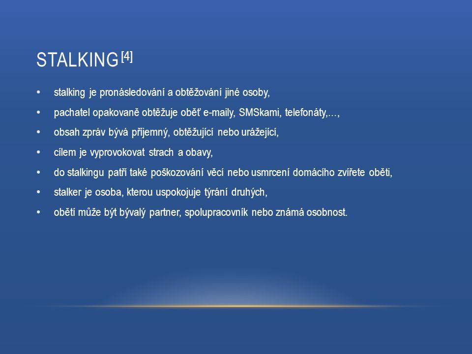 STALKING [4] stalking je pronásledování a obtěžování jiné osoby, pachatel opakovaně obtěžuje oběť e-maily, SMSkami, telefonáty,…, obsah zpráv bývá pří