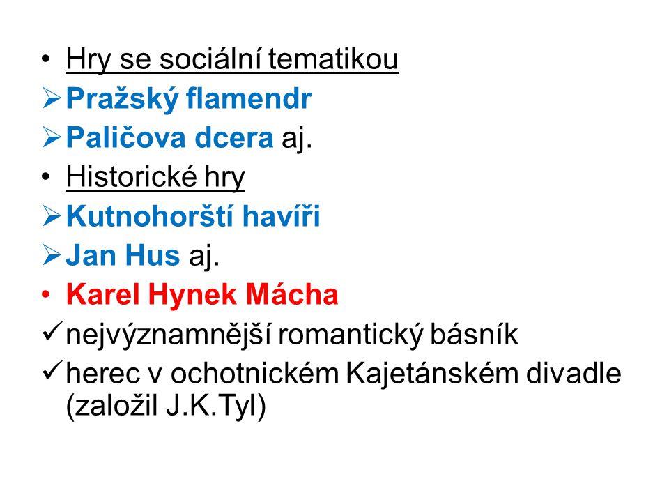 Hry se sociální tematikou  Pražský flamendr  Paličova dcera aj.
