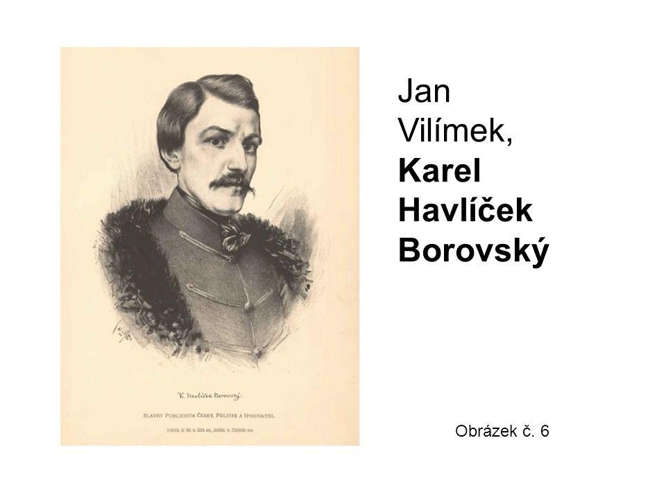 Obrázek č. 6 Jan Vilímek, Karel Havlíček Borovský